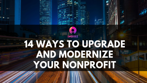 14 Ways to Upgrade and Modernize Your Nonprofit