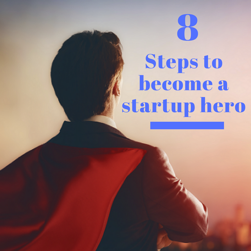 8 Steps to becoming a startup hero in 2018